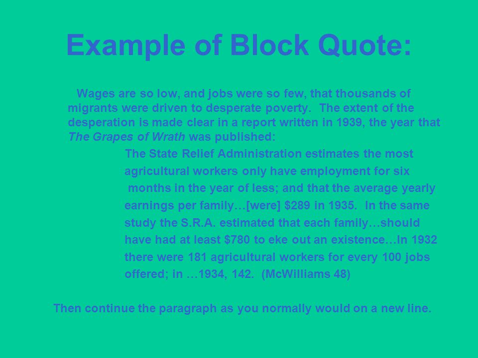 Example of Block Quote: Wages are so low, and jobs were so few, that thousands of migrants were driven to desperate poverty.