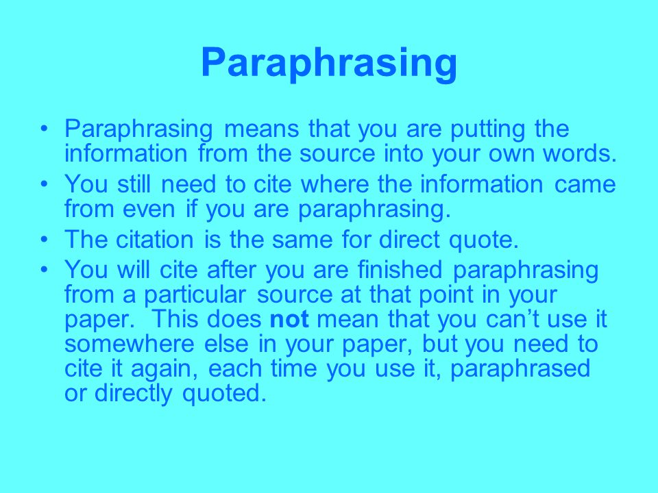 Paraphrasing Paraphrasing means that you are putting the information from the source into your own words.
