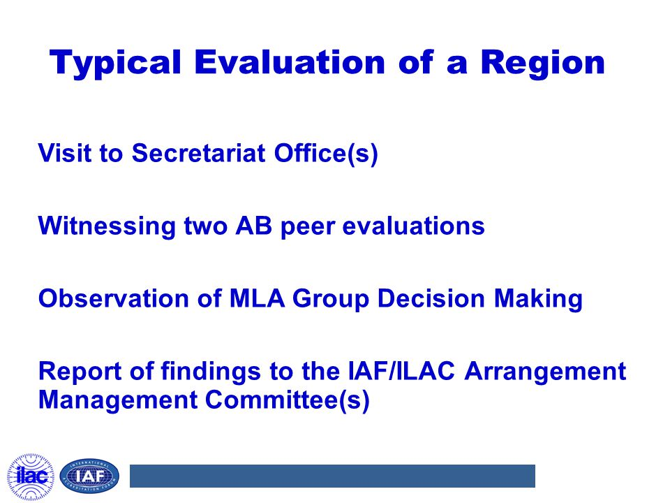Typical Evaluation of a Region Visit to Secretariat Office(s) Witnessing two AB peer evaluations Observation of MLA Group Decision Making Report of fi