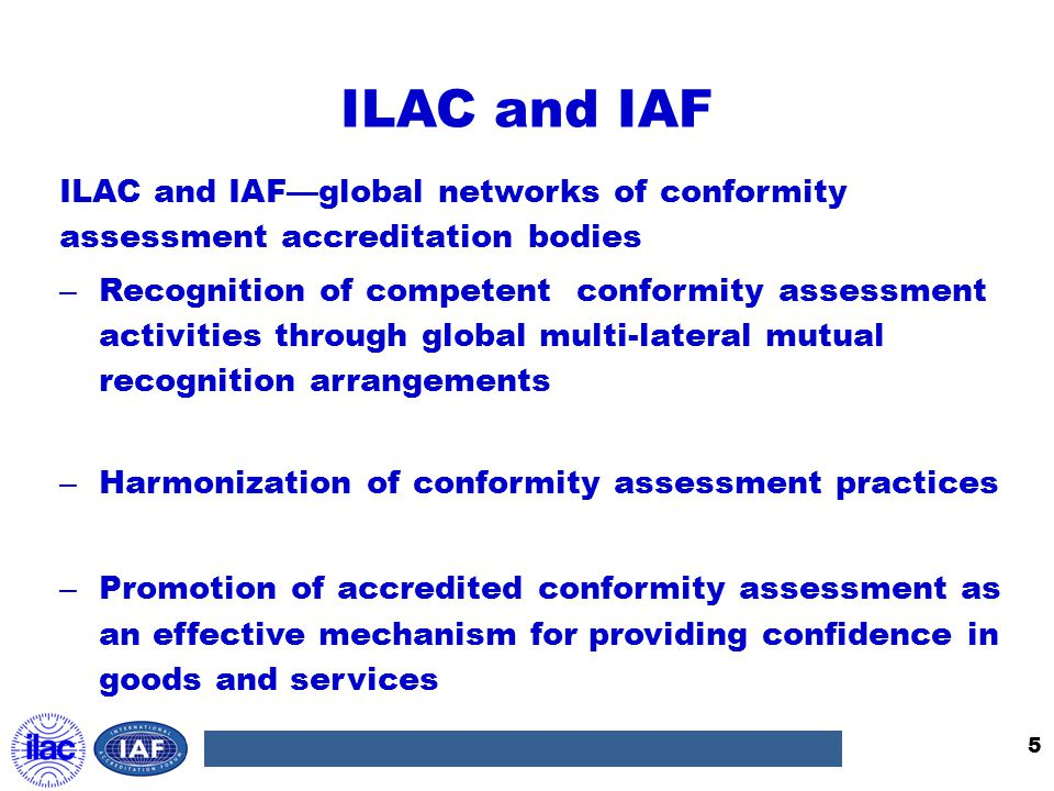 ILAC and IAF ILAC and IAF—global networks of conformity assessment accreditation bodies – Recognition of competent conformity assessment activities th