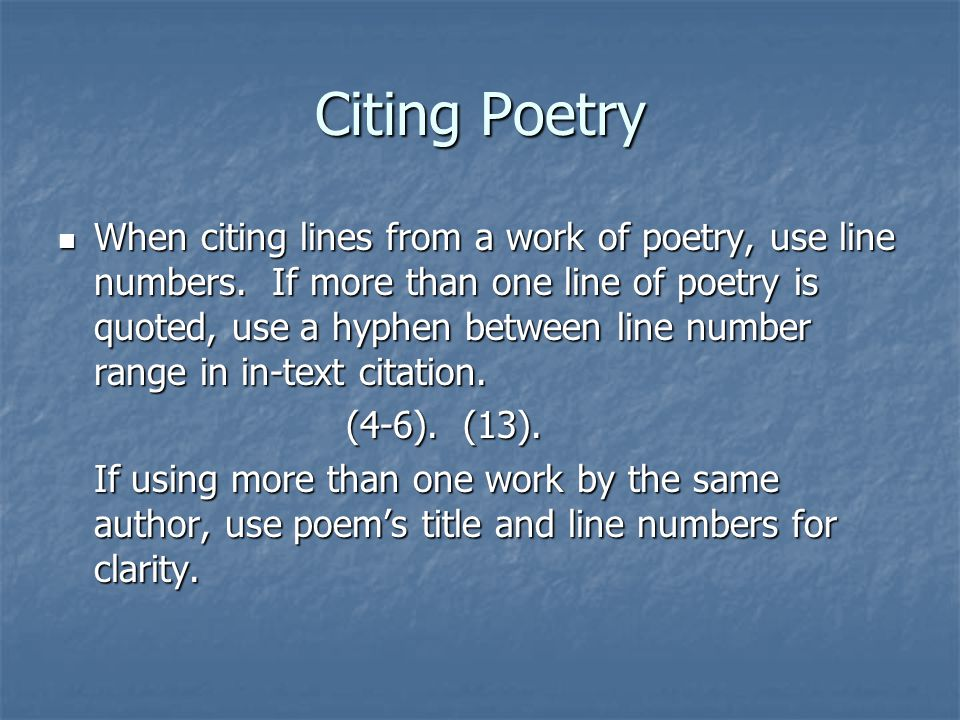 Citing Poetry When citing lines from a work of poetry, use line numbers. If more than one line of poetry is quoted, use a hyphen between line number r