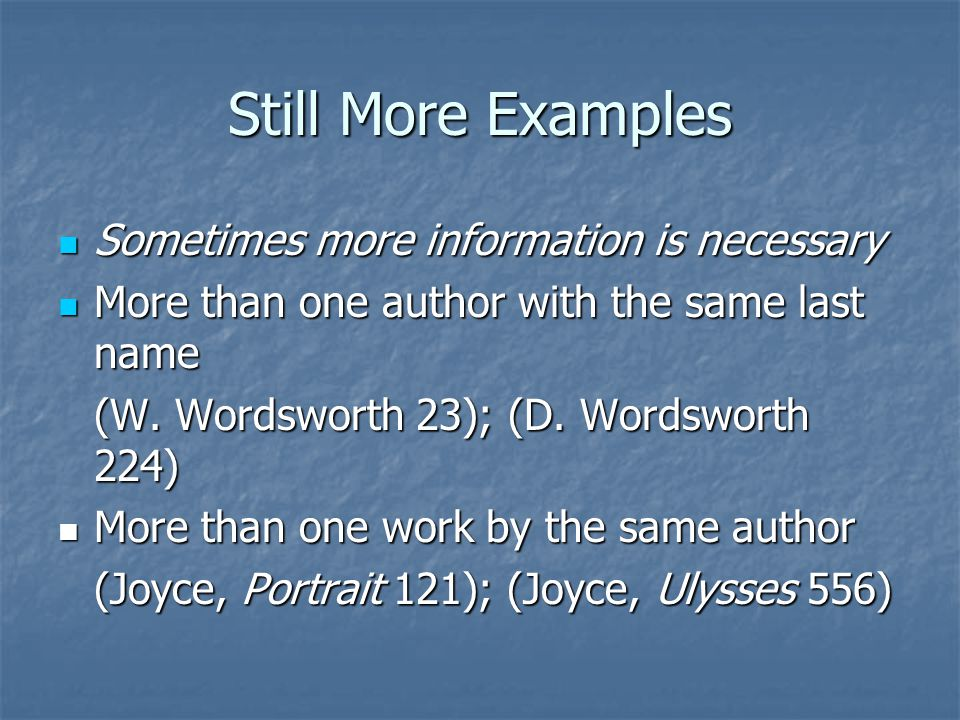 Still More Examples Sometimes more information is necessary Sometimes more information is necessary More than one author with the same last name More than one author with the same last name (W.