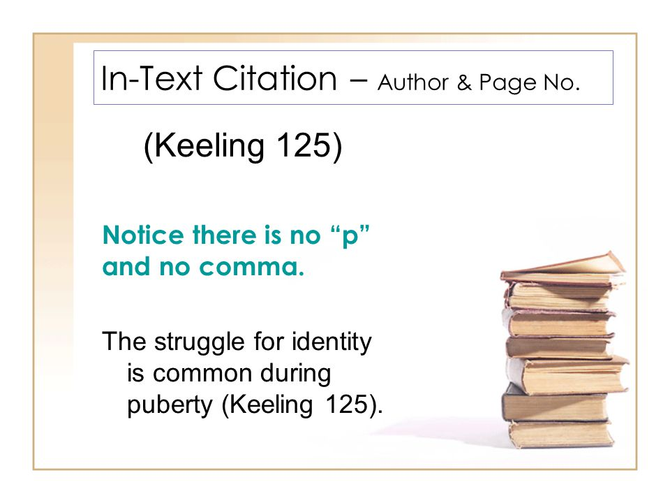 In-Text Citation – Author & Page No. (Keeling 125) Notice there is no p and no comma.