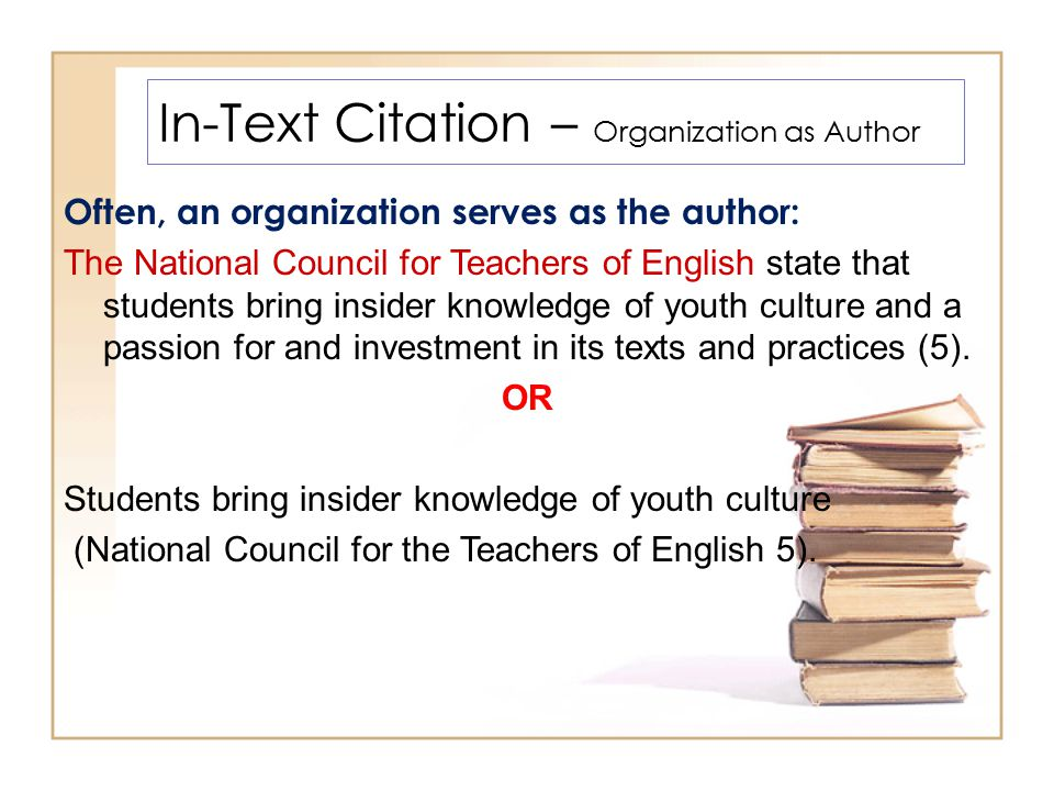 In-Text Citation – Organization as Author Often, an organization serves as the author: The National Council for Teachers of English state that student