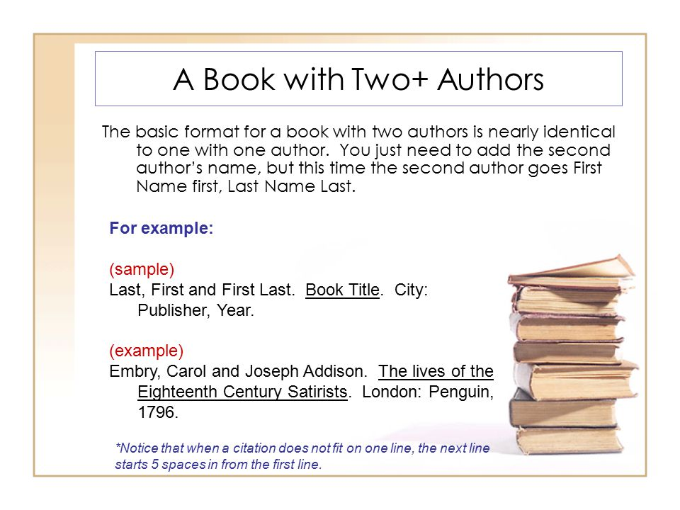 A Book with Two+ Authors The basic format for a book with two authors is nearly identical to one with one author. You just need to add the second auth