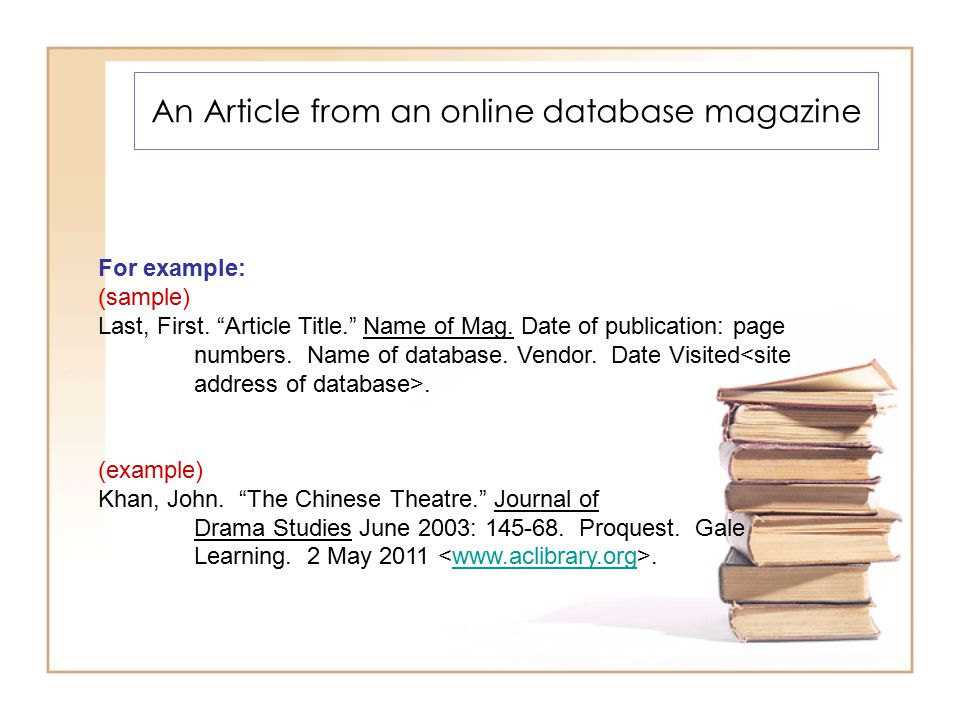 An Article from an online database magazine For example: (sample) Last, First.