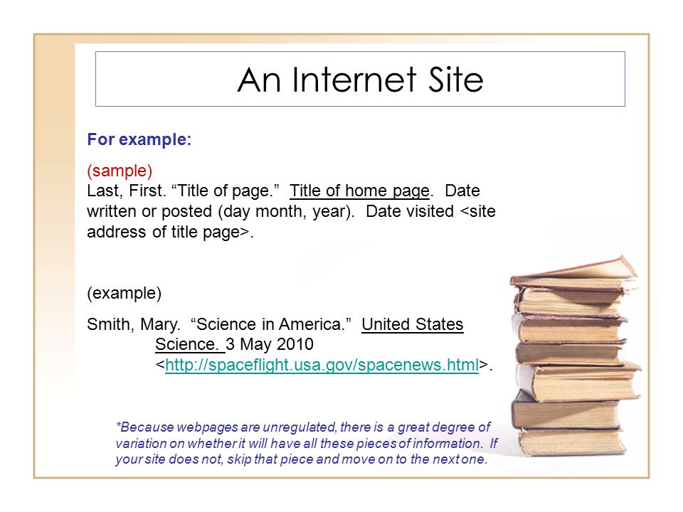 """An Internet Site For example: (sample) Last, First. """"Title of page."""" Title of home page. Date written or posted (day month, year). Date visited. (exam"""
