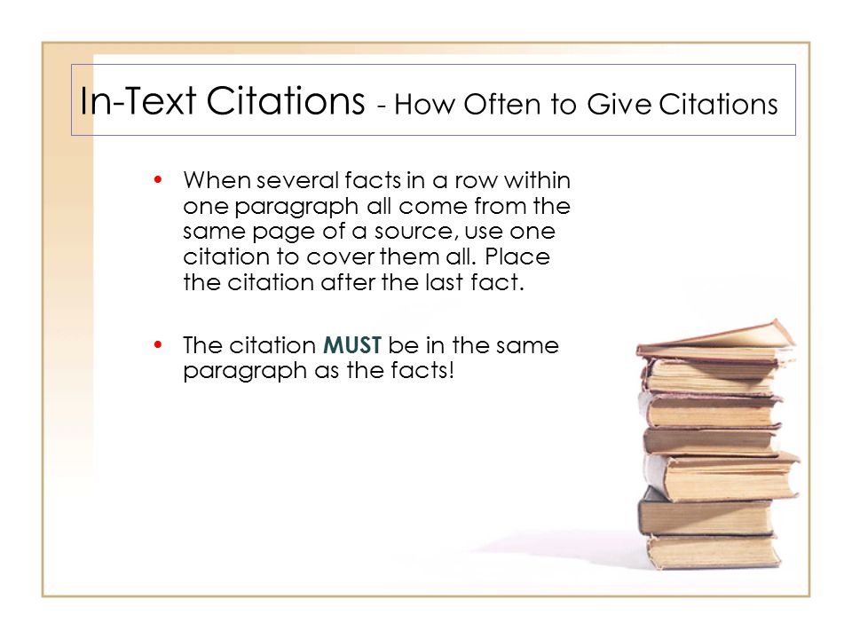 In-Text Citations - How Often to Give Citations When several facts in a row within one paragraph all come from the same page of a source, use one cita