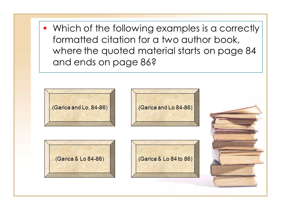 Which of the following examples is a correctly formatted citation for a two author book, where the quoted material starts on page 84 and ends on page