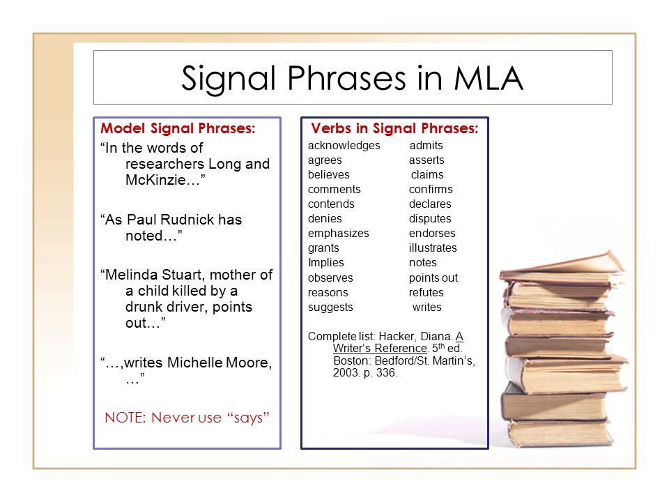 """Signal Phrases in MLA Model Signal Phrases: """"In the words of researchers Long and McKinzie…"""" """"As Paul Rudnick has noted…"""" """"Melinda Stuart, mother of a"""