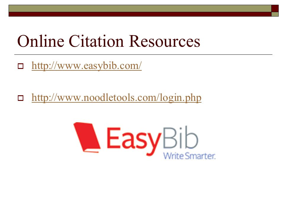 Online Citation Resources  http://www.easybib.com/ http://www.easybib.com/  http://www.noodletools.com/login.php http://www.noodletools.com/login.ph