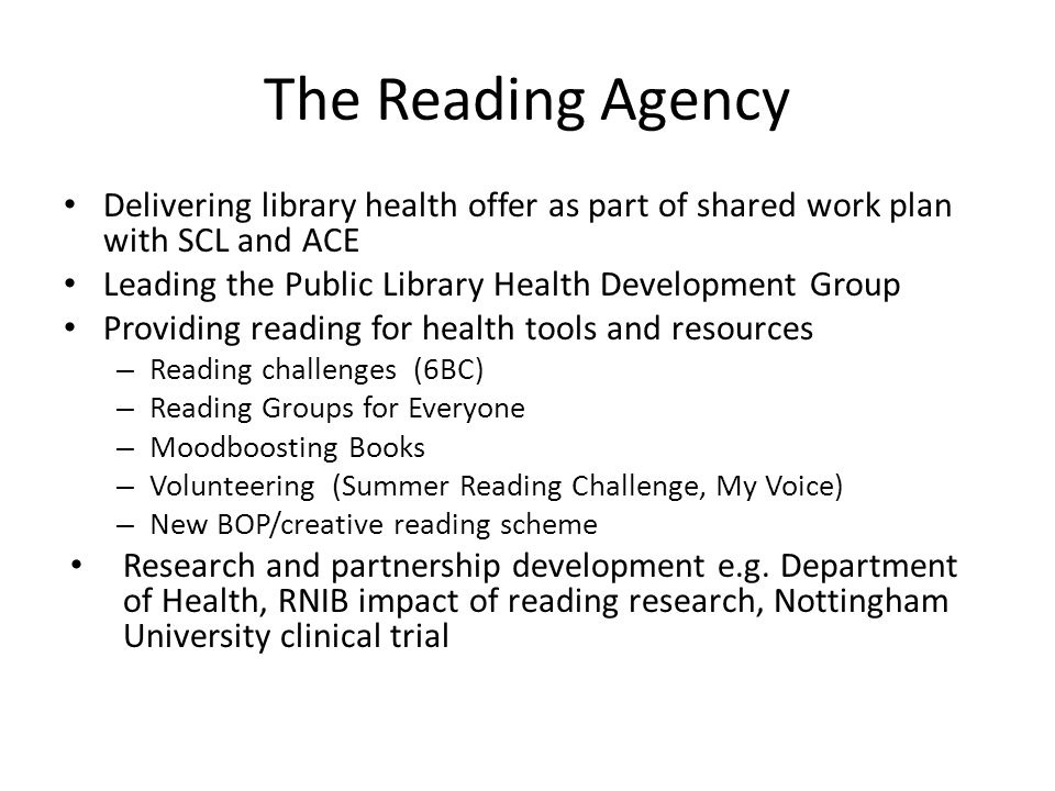 The Reading Agency Delivering library health offer as part of shared work plan with SCL and ACE Leading the Public Library Health Development Group Pr