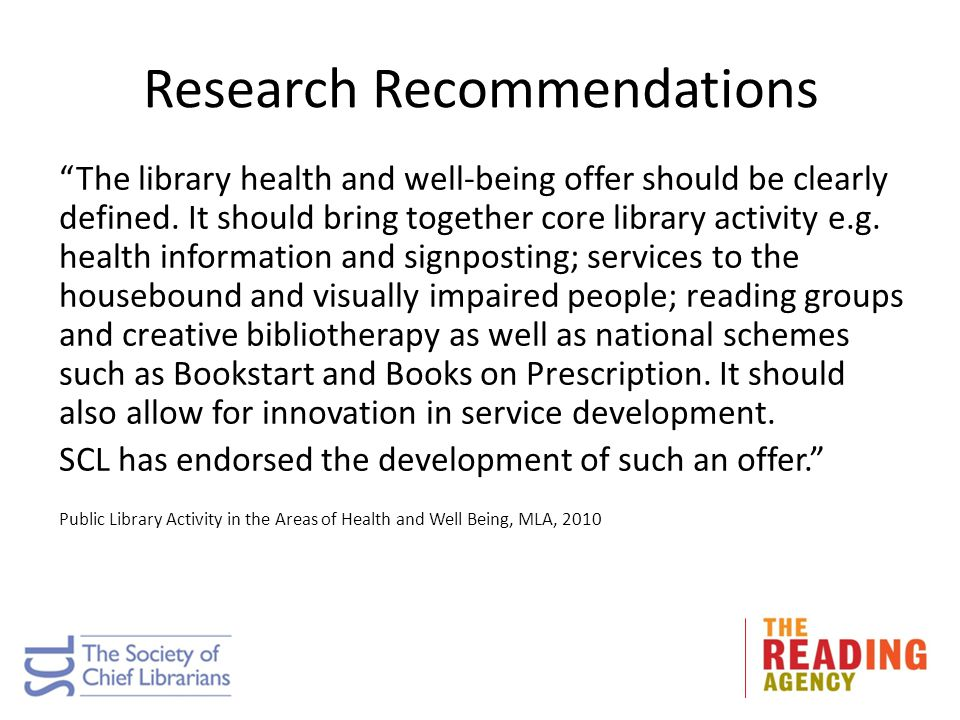 """Research Recommendations """"The library health and well-being offer should be clearly defined. It should bring together core library activity e.g. healt"""