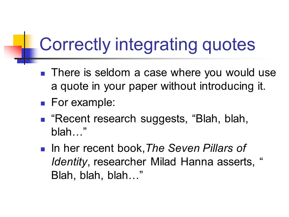 "Correctly integrating quotes There is seldom a case where you would use a quote in your paper without introducing it. For example: ""Recent research su"
