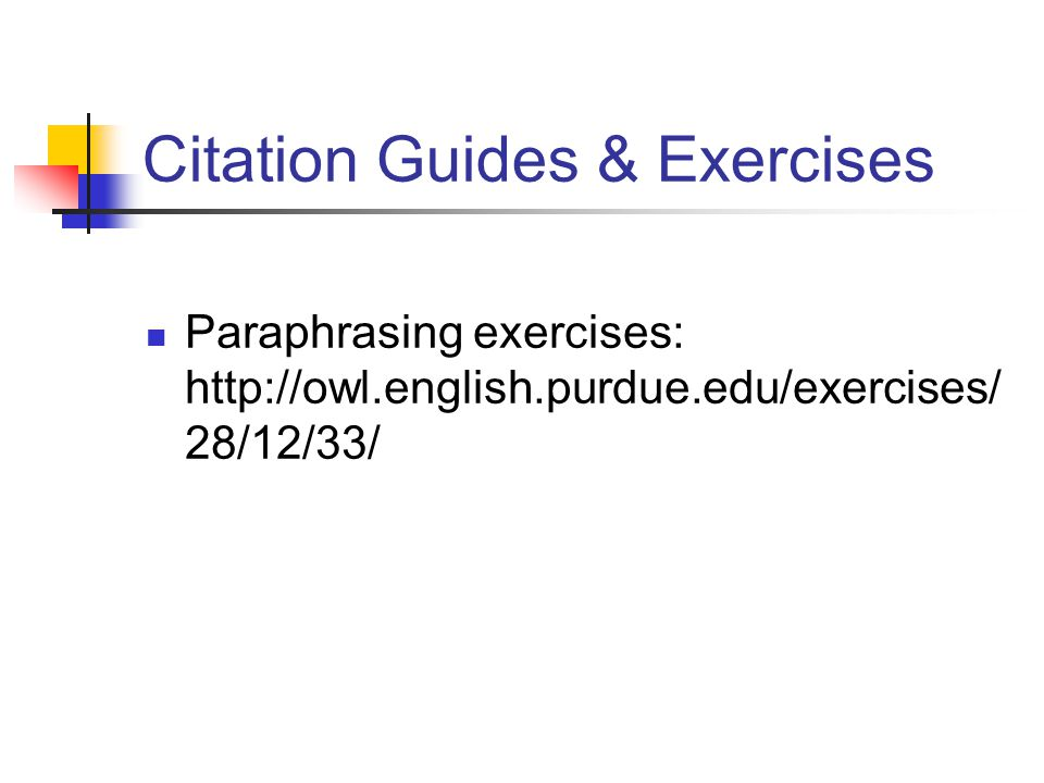 Citation Guides & Exercises Paraphrasing exercises: http://owl.english.purdue.edu/exercises/ 28/12/33/