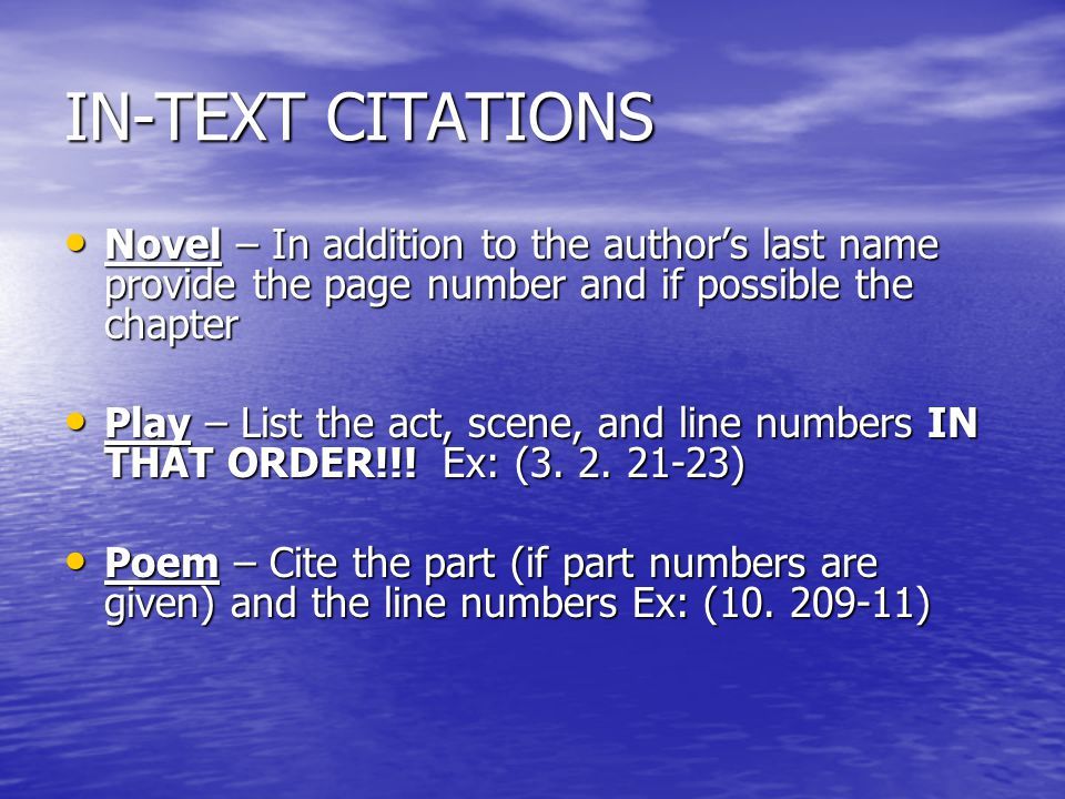 IN-TEXT CITATIONS Novel – In addition to the author's last name provide the page number and if possible the chapter Novel – In addition to the author's last name provide the page number and if possible the chapter Play – List the act, scene, and line numbers IN THAT ORDER!!.