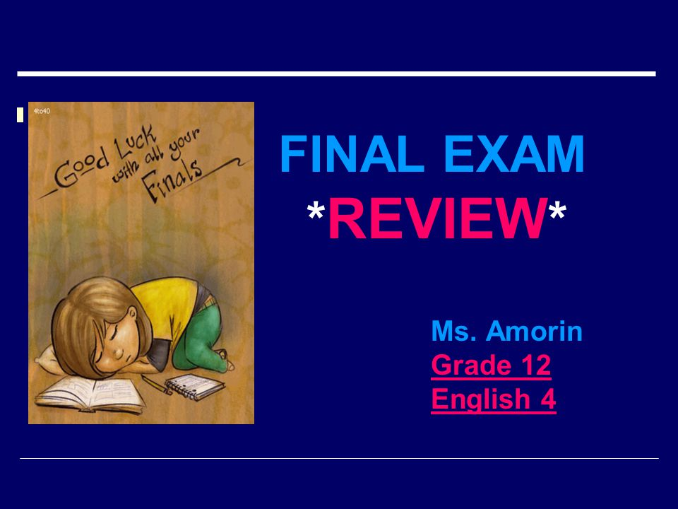FINAL EXAM * REVIEW * Ms. Amorin Grade 12 English 4