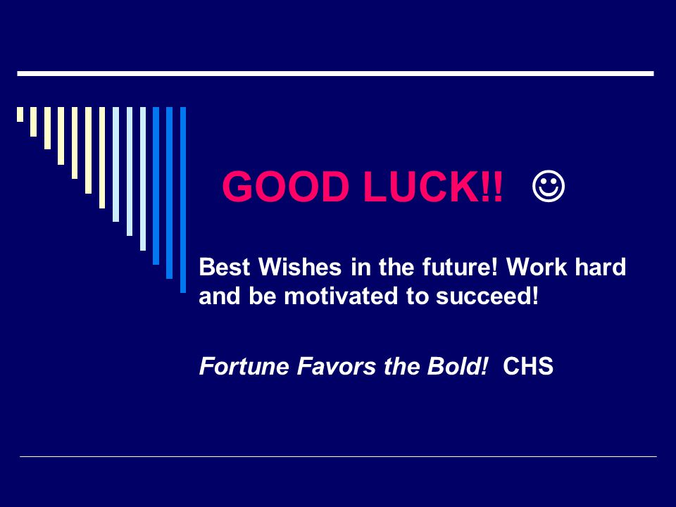 GOOD LUCK!. Best Wishes in the future. Work hard and be motivated to succeed.