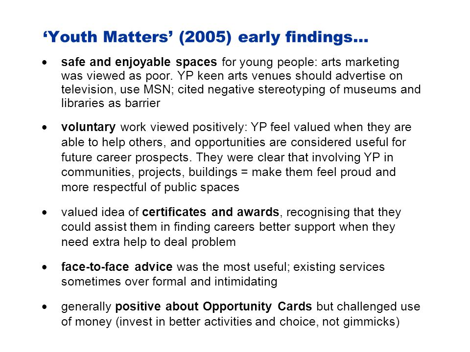 'Youth Matters' (2005) early findings…  safe and enjoyable spaces for young people: arts marketing was viewed as poor.