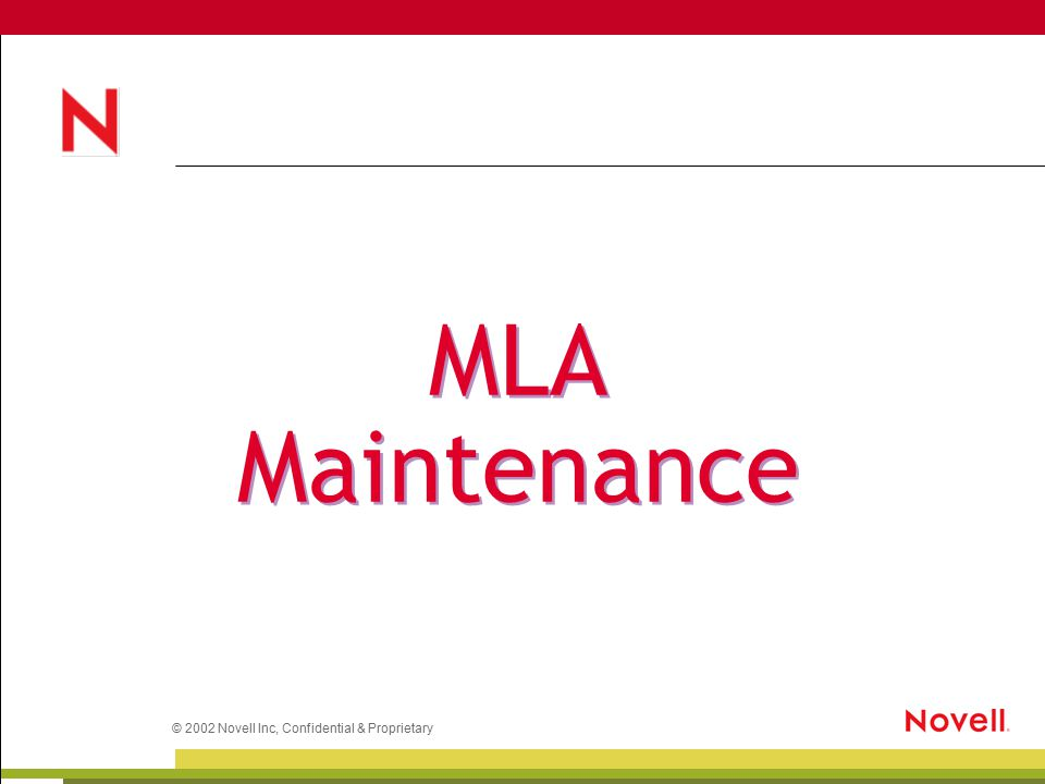 © 2002 Novell Inc, Confidential & Proprietary MLA Maintenance