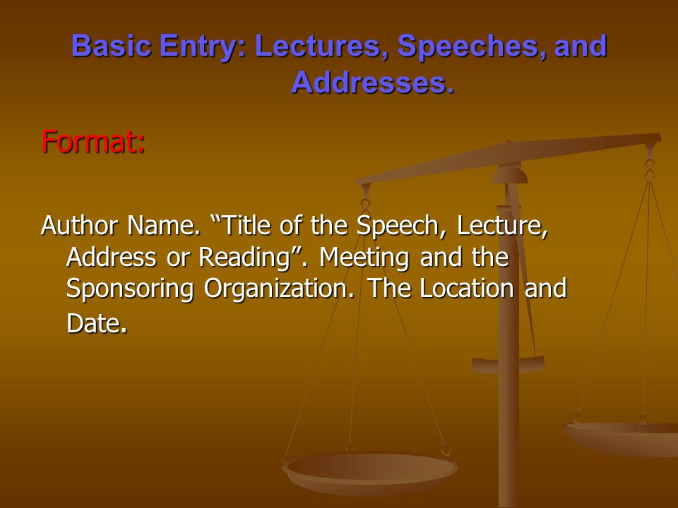 Basic Entry: Lectures, Speeches, and Addresses. Format: Author Name.