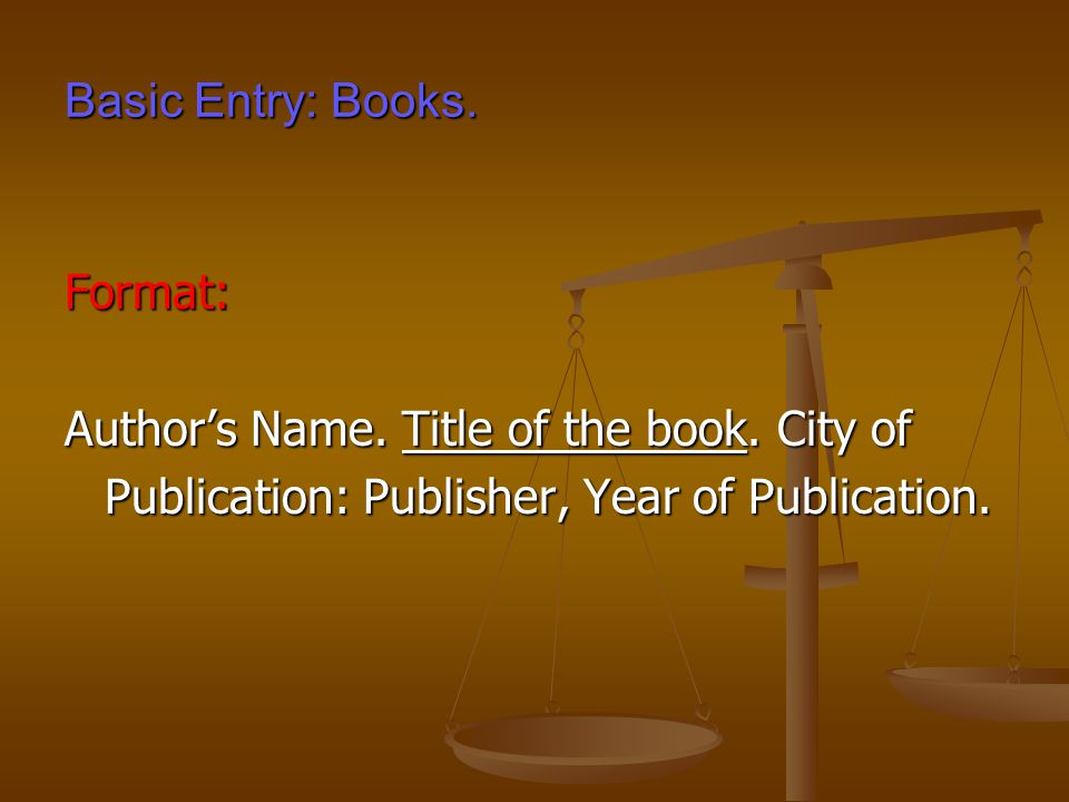 Basic Entry: Article in Scholarly Journals.Format: Author's Name.