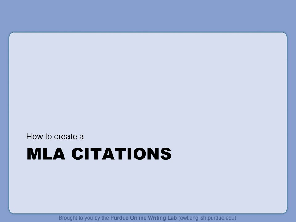 MLA CITATIONS How to create a