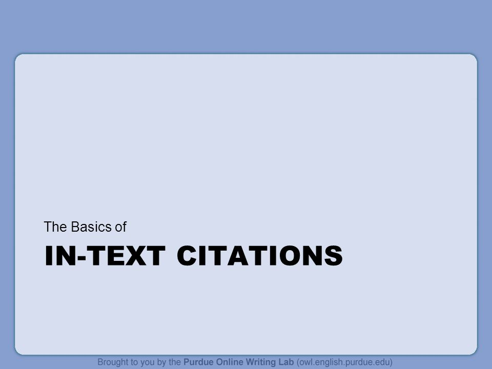 IN-TEXT CITATIONS The Basics of