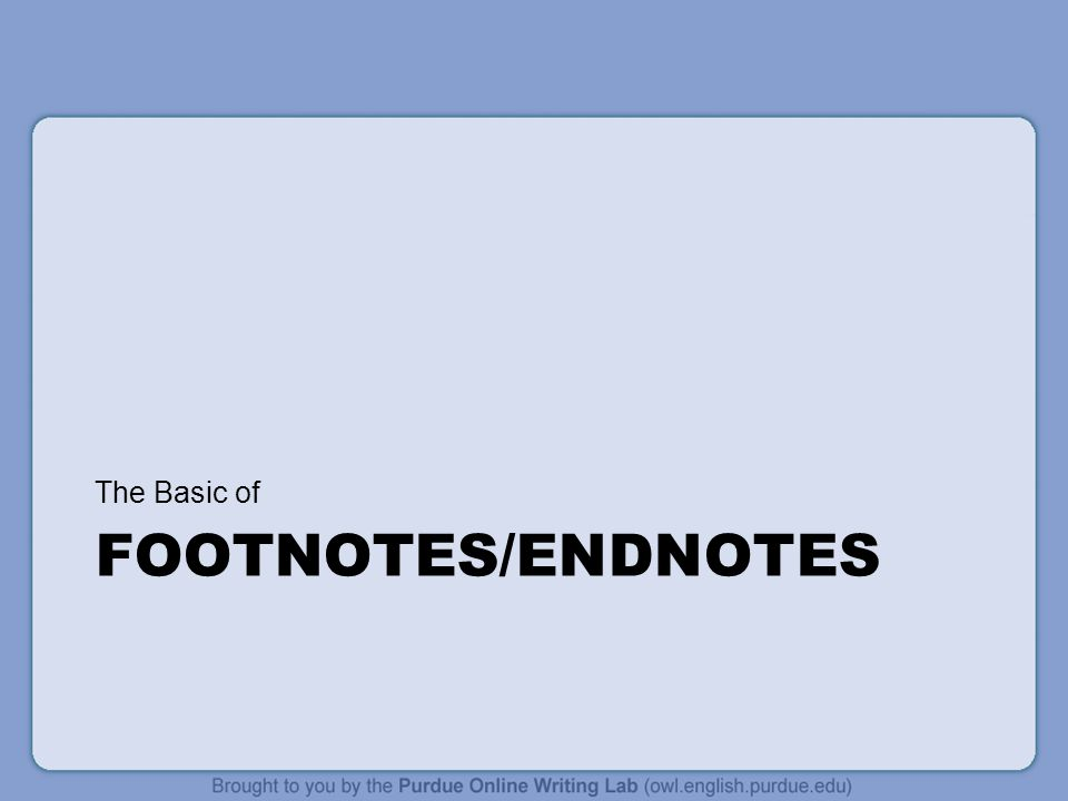 FOOTNOTES/ENDNOTES The Basic of