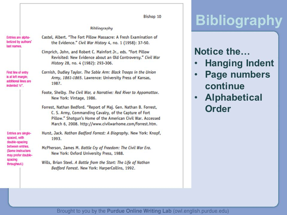 Bibliography Notice the… Hanging Indent Page numbers continue Alphabetical Order