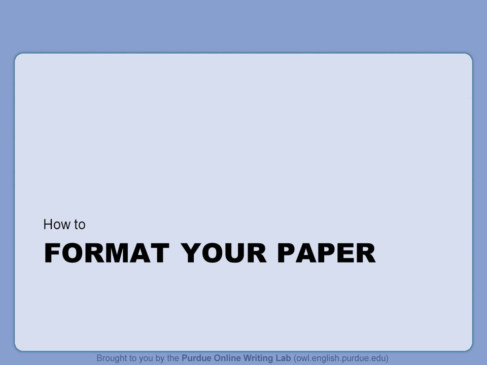 FORMAT YOUR PAPER How to