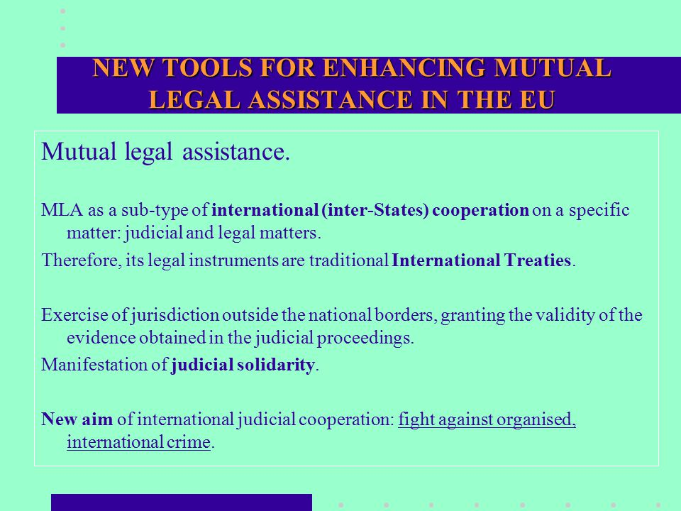 NEW TOOLS FOR ENHANCING MUTUAL LEGAL ASSISTANCE IN THE EU Mutual legal assistance.