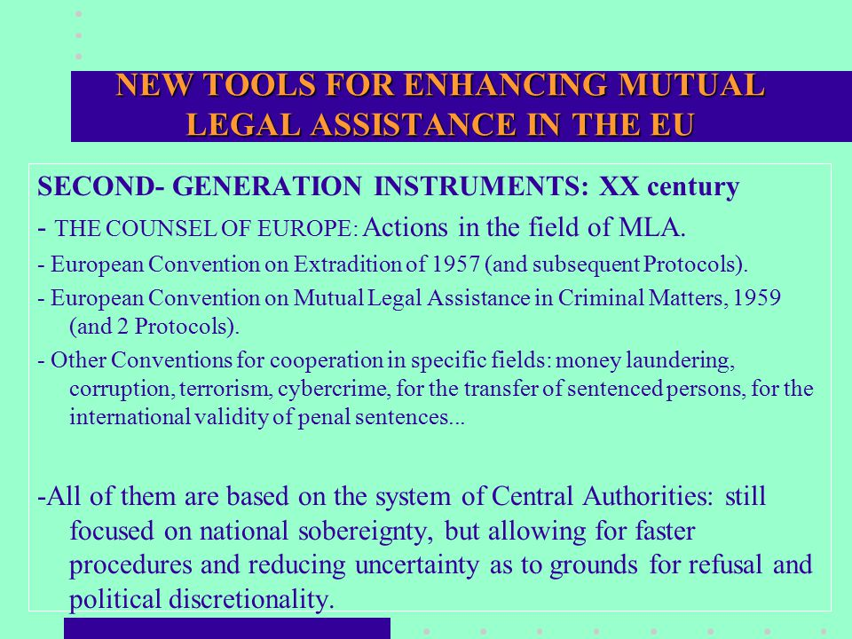 NEW TOOLS FOR ENHANCING MUTUAL LEGAL ASSISTANCE IN THE EU SECOND- GENERATION INSTRUMENTS: XX century - THE COUNSEL OF EUROPE: Actions in the field of MLA.