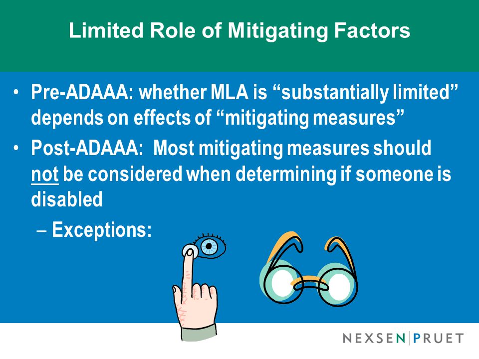 "Limited Role of Mitigating Factors Pre-ADAAA: whether MLA is ""substantially limited"" depends on effects of ""mitigating measures"" Post-ADAAA: Most miti"