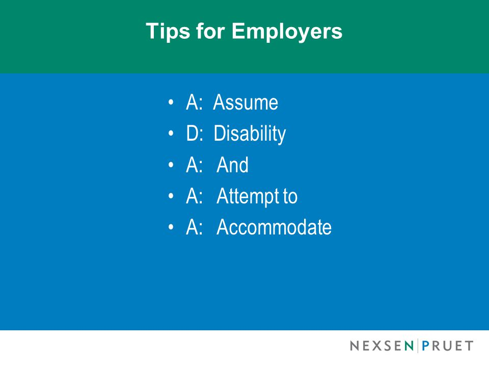 Tips for Employers A: Assume D: Disability A: And A:Attempt to A:Accommodate