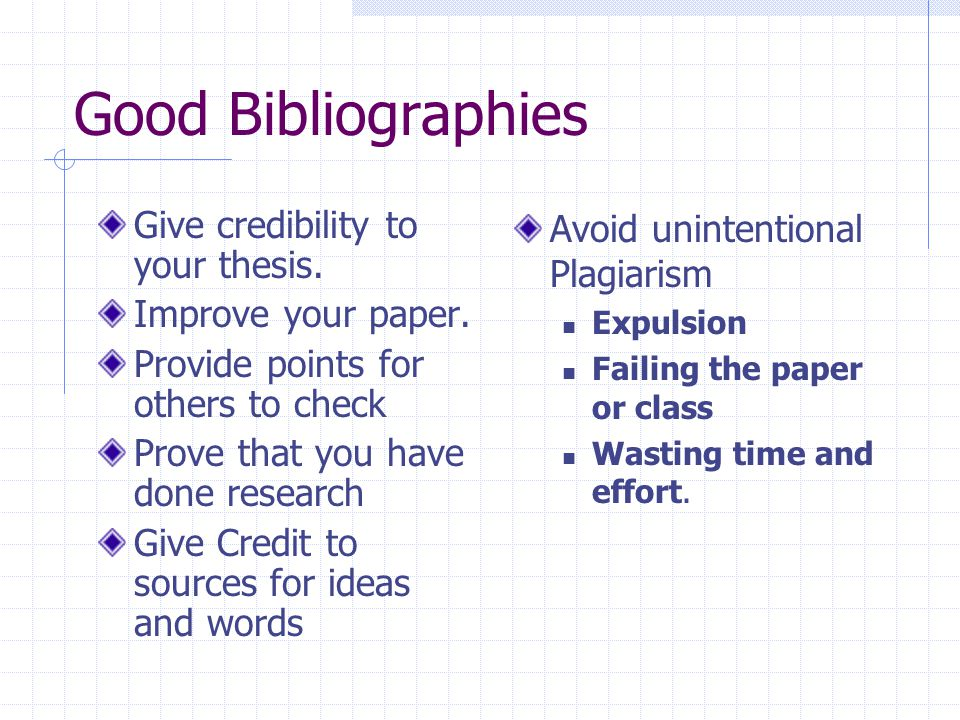Good Bibliographies Give credibility to your thesis.