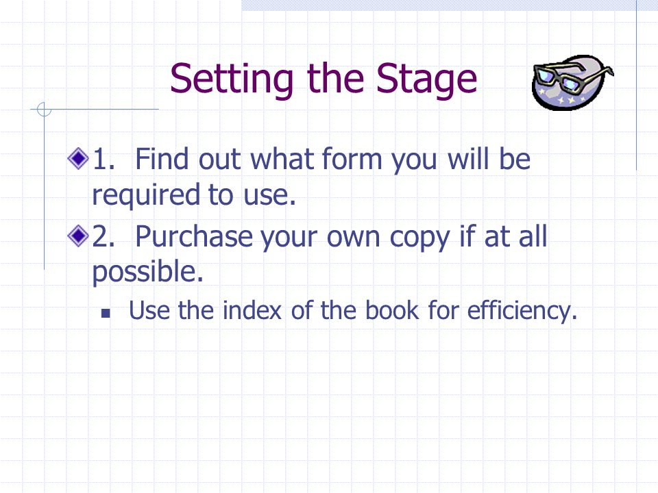 Setting the Stage 1. Find out what form you will be required to use.