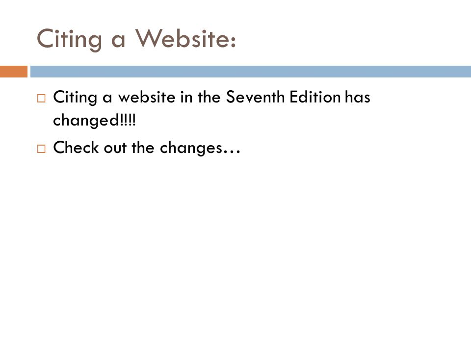 Citing a Website:  Citing a website in the Seventh Edition has changed!!!!  Check out the changes…