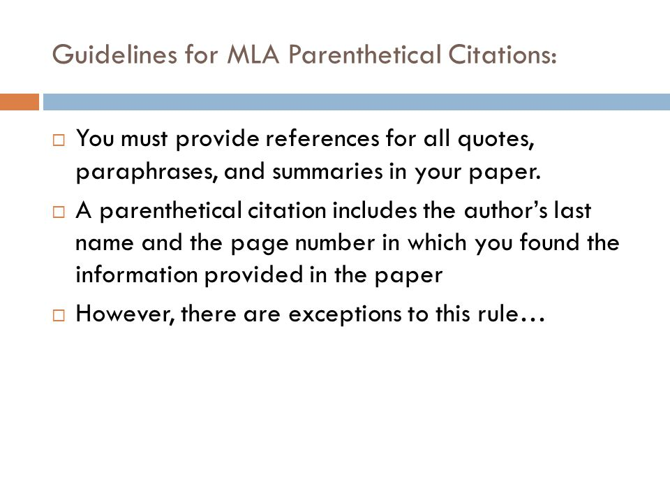 Guidelines for MLA Parenthetical Citations:  You must provide references for all quotes, paraphrases, and summaries in your paper.  A parenthetical
