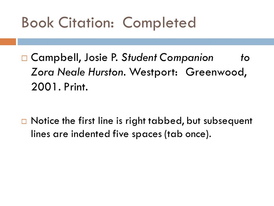 Book Citation: Completed  Campbell, Josie P. Student Companion to Zora Neale Hurston. Westport: Greenwood, 2001. Print.  Notice the first line is ri