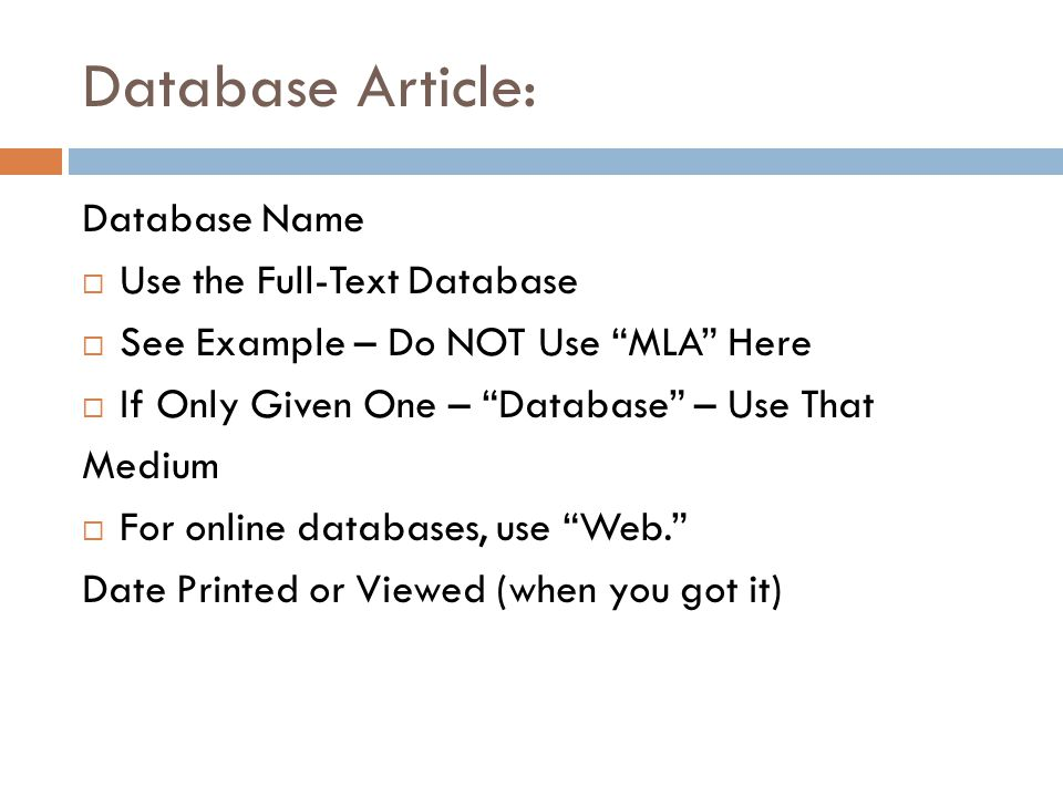 "Database Article: Database Name  Use the Full-Text Database  See Example – Do NOT Use ""MLA"" Here  If Only Given One – ""Database"" – Use That Medium"