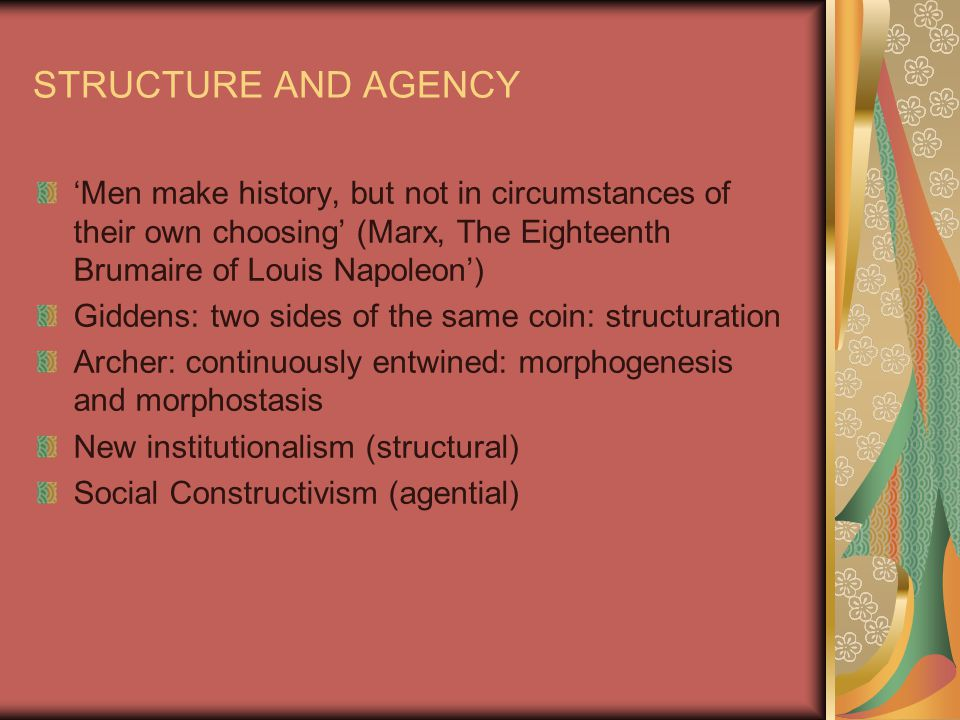 STRUCTURE AND AGENCY 'Men make history, but not in circumstances of their own choosing' (Marx, The Eighteenth Brumaire of Louis Napoleon') Giddens: tw