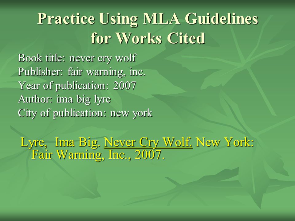 Practice Using MLA Guidelines for Works Cited Book title: never cry wolf Publisher: fair warning, inc.