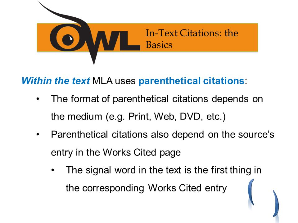 Within the text MLA uses parenthetical citations: The format of parenthetical citations depends on the medium (e.g.