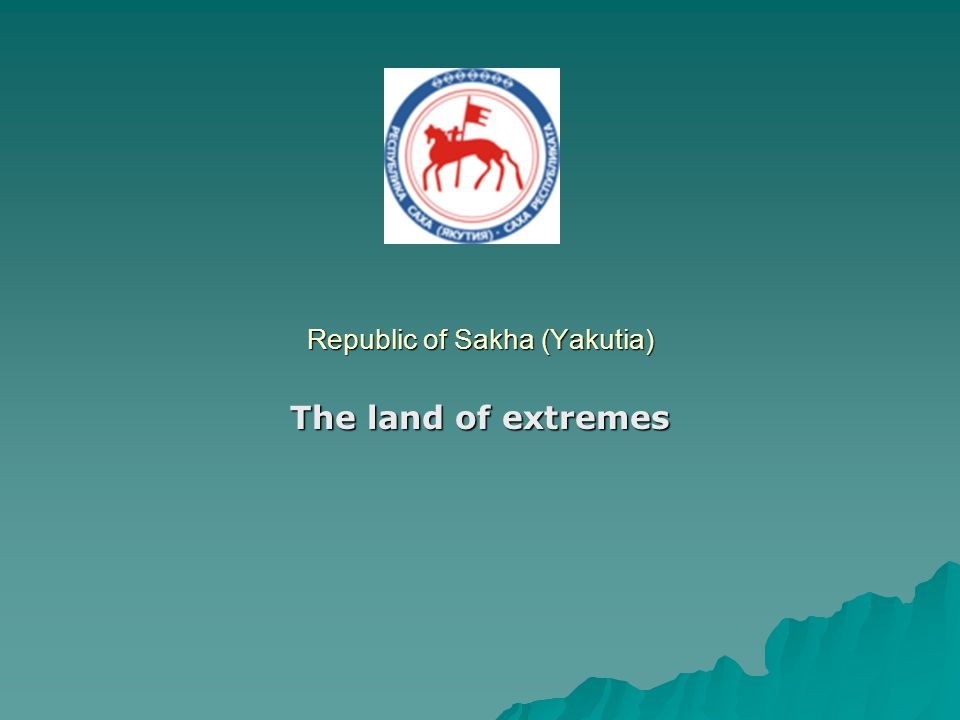 Republic of Sakha (Yakutia) The land of extremes