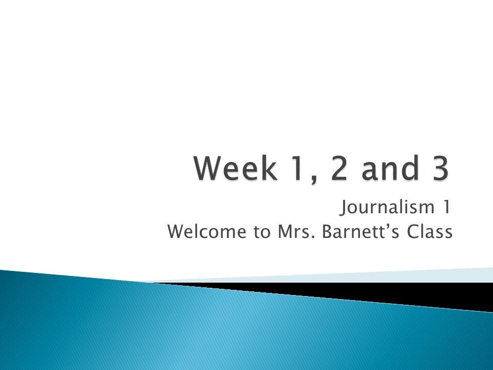 Journalism 1 Welcome to Mrs. Barnett's Class
