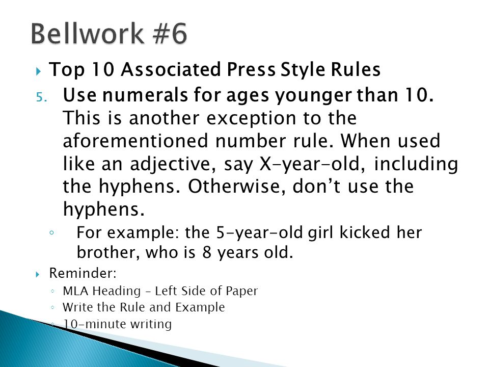  Top 10 Associated Press Style Rules 5. Use numerals for ages younger than 10. This is another exception to the aforementioned number rule. When used
