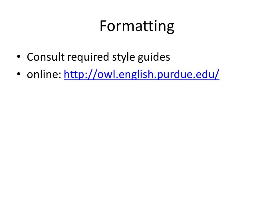 Formatting Consult required style guides online: http://owl.english.purdue.edu/http://owl.english.purdue.edu/