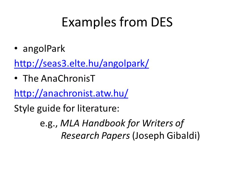 Examples from DES angolPark http://seas3.elte.hu/angolpark/ The AnaChronisT http://anachronist.atw.hu/ Style guide for literature: e.g., MLA Handbook for Writers of Research Papers (Joseph Gibaldi)