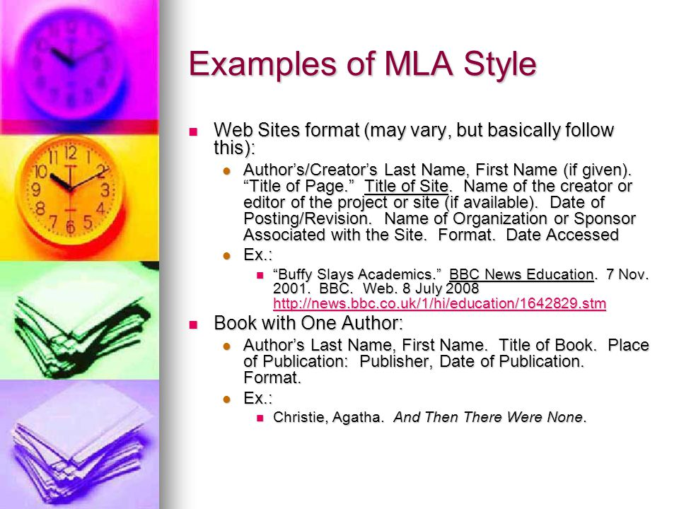 Examples of MLA Style Web Sites format (may vary, but basically follow this): Web Sites format (may vary, but basically follow this): Author's/Creator's Last Name, First Name (if given).